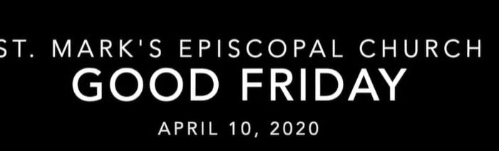 Worship Service for Good Friday, April 10, 2020                                   (Includes Stations of the Cross)