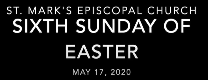 Worship Service for the Sixth Sunday of Easter, May 17th, 2020