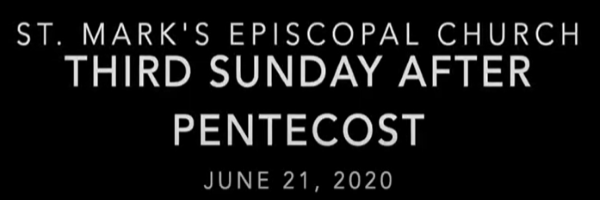 Worship for the Third Sunday after Pentecost, June 21st, 2020