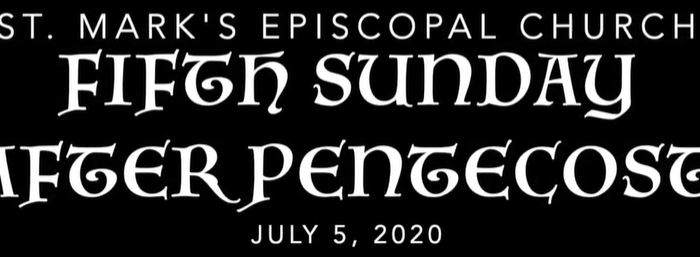 Worship Service for the Fifth Sunday after Pentecost, July 5th, 2020