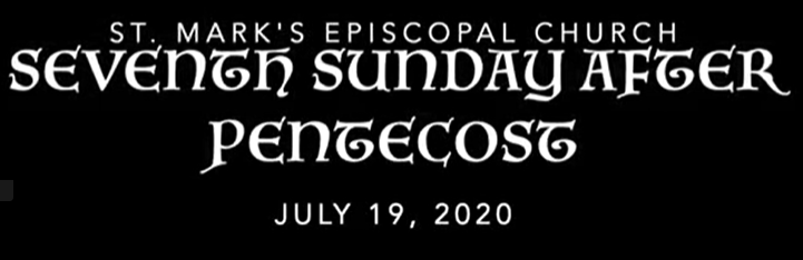 Worship Service for the Seventh Sunday after Pentecost, July 19th, 2020