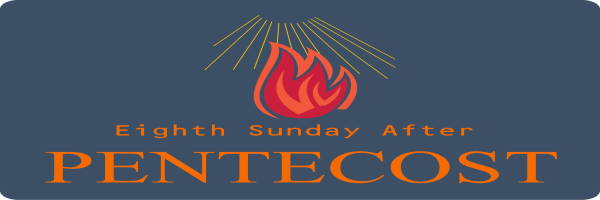 Bulletin – Eighth Sunday after Pentecost, July 26th, 2020