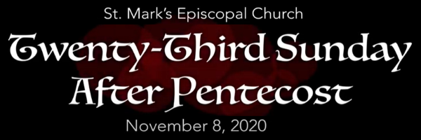 Worship Service and Bulletin for the Twenty-Third Sunday after Pentecost, November 8th, 2020