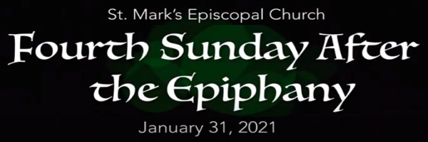 Worship Service and Bulletin for The Fourth Sunday after the Epiphany, January 31st, 2021