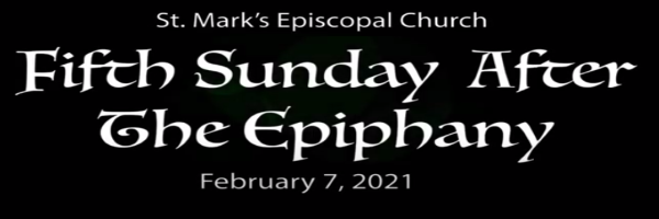 Worship Service and Bulletin for The Fifth Sunday after the Epiphany, February 7th, 2021