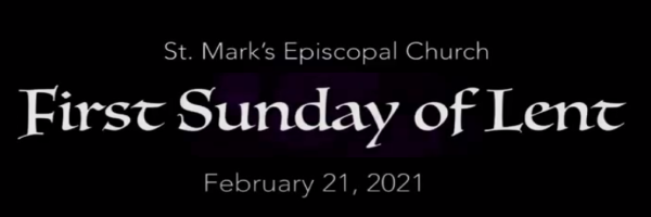 Worship Service and Bulletin for The First Sunday of Lent, February 21st, 2021