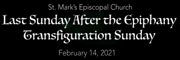Worship Service and Bulletin for The Last Sunday after the Epiphany, February 14th, 2021