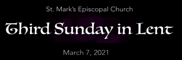 Worship Service and Bulletin for the Third Sunday in Lent, March 7th, 2021