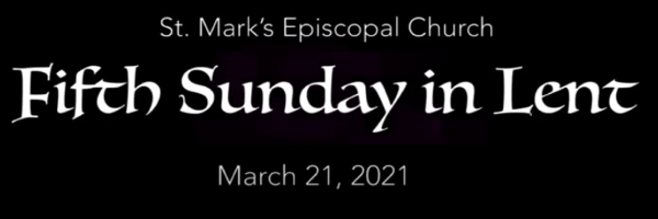 Worship Service and Bulletin for the Fifth Sunday in Lent, March 21st, 2021